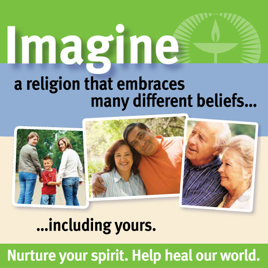 'Imagine a religion that embraces many different beliefs... including yours. Nurture your spirit. Help heal our world.'