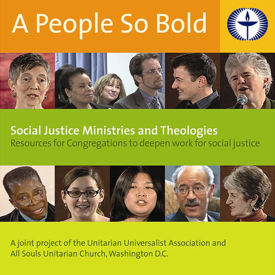DVD Cover: A People So Bold: Social Justice Ministries and Theologies: Resources for Congregations to deepen work for social justice. A joint project of the Unitarian Universalist Association and All Souls Unitarian Church, Washington, DC.