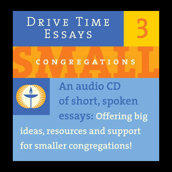 CD Cover: Drive Time Essays 3 | Small Congregations | An audio CD of short, spoken essays: Offering big ideas, resources and support for smaller congregations!