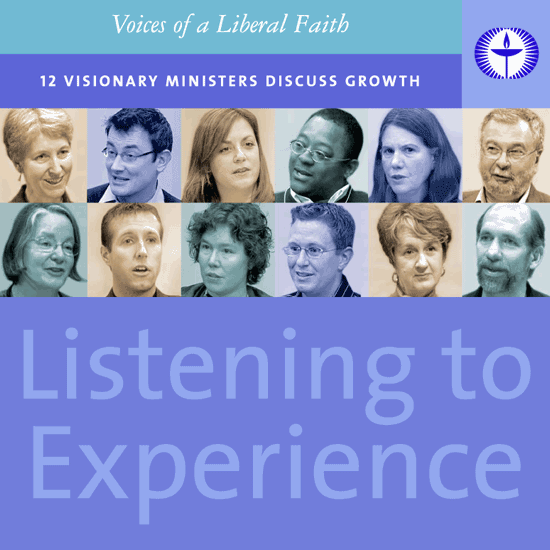 Listening to Experience: Voices of a Liberal Faith—12 Visionary Ministers Discuss Growth.