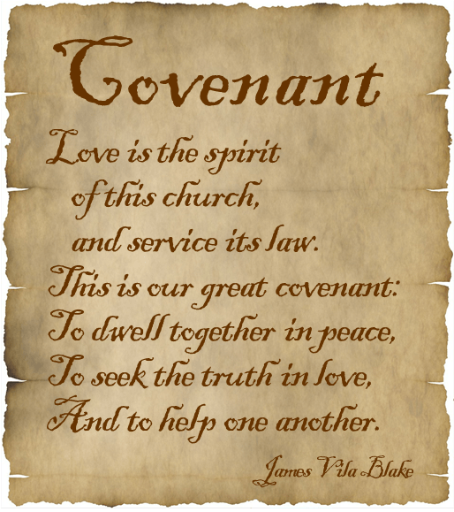 ID: a parchment style paper reads: COVENANT Love is the spirit of this church, and service its law. This is our great covenant: To dwell together in peace, To seek the truth in love and to help one another. James Vila Blake
