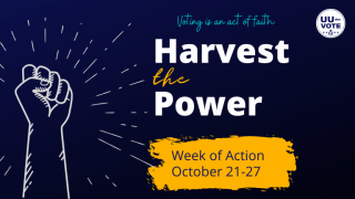 UU the Vote Harvest the Power October 21-27 2020