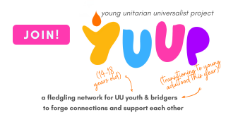 Young Unitarian Universalist Project YUUP a fledgling network for UU youth & bridgers  to forge connections and support each other