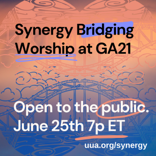 Synergy Bridging Worship Open to the Public 7pm ET June 25th uua.org/synergy