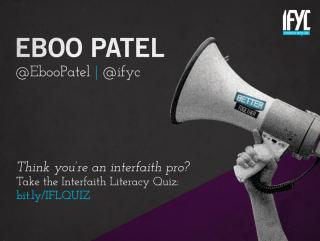 Eboo Patel: @EbooPatel, @iftc. Think you're an interfaith pro? Take the Interfaith Literacy Quiz: bit.ly/IFLQUIZ