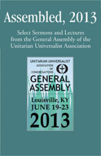 Cover: Assembled, 2013: Select Sermons and Lectures from the General Assembly of the Unitarian Universalist Association.