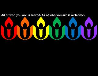"On a black field, six UU chalice logos make a rainbow: red, orange, yellow, green, blue, purple. A small caption reads ""All of who you are is sacred. All of who you are is welcome."""
