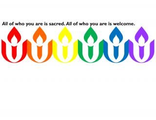 "On a white field, six UU chalice logos make a rainbow: red, orange, yellow, green, blue, purple. A small caption reads ""All of who you are is sacred. All of who you are is welcome."""