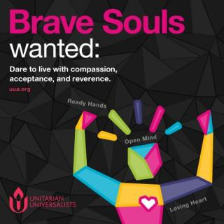 Brave Souls wanted: Dare to live with compassion, acceptance, and reverence.