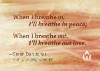 """When I breathe in, I'll breathe in peace; When I breathe out, I'll breathe out love"" by Sarah Dan Jones"