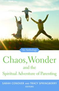 Chaos, Wonder and the Spiritual Adventure of Parenting Book Cover.
