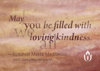 """May I/you/we/al be filled with loving kindness,"" Buddhist Metta Meditation"