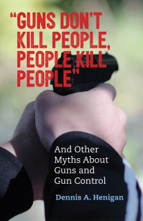 "Cover image for ""Guns Don't Kill People, People Kill People"" and Other Myths About Guns and Gun Control"