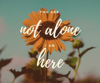 "A sunflower with the words ""You are not alone; I am here"""