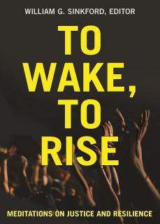 Cover of To Wake, To Rise: Meditations on Justice and Resilience