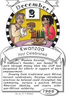 December second, Kwanzaa first celebrated (1966). Dr. Mona Lana Karenga, Kwanzaa's founder, received some of the money needed to develop and publicize Kwanzaa through a UU a fund set up to support black empowerment.