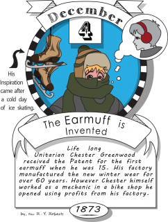 December fourth, the earmuff is invented (1873). Life long Unitarian Chester Greenwood received the Patent for the first earmuff when he was 15.