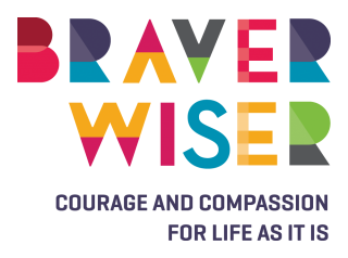 Braver/Wiser: Courage and Compassion for Life as It Is