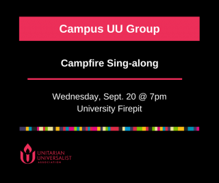 "A black square with a red UUA logo and white text says ""Campus UU Group"" ""Campfire Sing-along"" ""Wednesday Sept 20 at 7 pm"" ""University Firepit"""