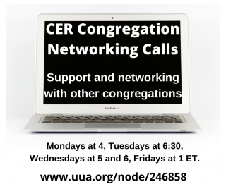 CER Congregation Networking Calls, Mondays at 4, Tuesdays at 6:30, Wednesdays at 5 and 6, Fridays at 1 eastern time.