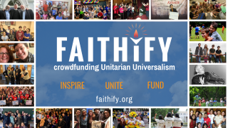 Central text is framed by a collage of images from various crowdfunding campaigns. Faithify, crowdfunding Unitarian Universalism. Inspire. Unite. Fund. faithify.org