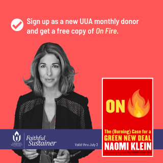 "Signup as a new UUA monthly donor and get a free copy of Naomi Klein's ""On Fire."""