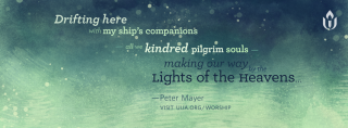 """Drifting here with my ship's companions - all we kindred pilgrims souls - making our way by the Lights of the Heavens..."" by Peter Mayer"