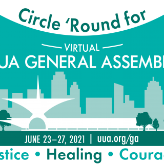 Virtual UUA General Assembly, June 23-27-2021, Circle 'Round for Justice, Healing, Courage.