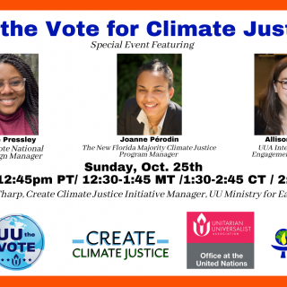 "Graphic advertizing a ""UU the Vote for Climate Justice"" event on October 25, 2020 with photos of presenters Nicole Pressley, Joanne Perodin, and Allison Hess."