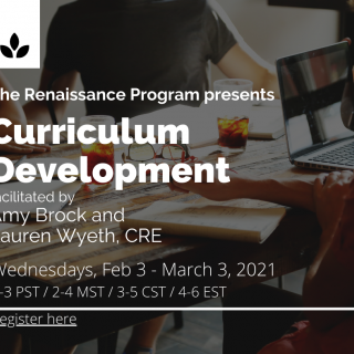 The Renaissance Program presents Curriculum Development Renaissance Module, facilitated by Amy Brock and Lauren Wyeth, CRE. Wednesdays, February 3 - March 3, 4-6pm Eastern Standard Time.