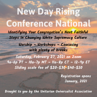 New Day Rising Conference National, Identifying Your Congregation's Next Faithful Steps in Changing White Supremacy Culture, Worship, Workshops, Caucusing, Feb 27, 2021