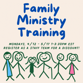 Family Ministry Training April 12 - May 17, 2021
