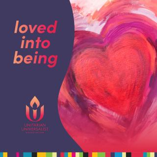 "A vibrant heart pattern in violet and pinks, with ""loved into being"" and the UUA logo"