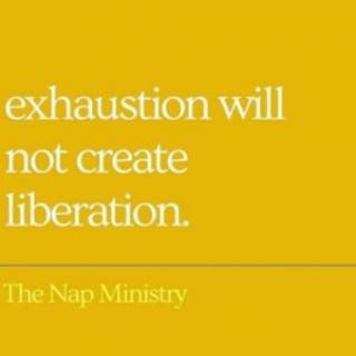 "yellow background with text that reads ""Exhaustion will not create liberation."" by the Nap Ministry"