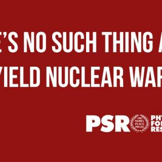 There's No Such Thing as a Low Yield Nuclear War, graphic by Physicians for Social Responsibility