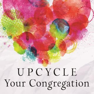 Cover of Upcycle Your Congregation
