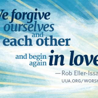 """We forgive ourselves and each other and begin again in love."" Rob Eller-Isaacs"